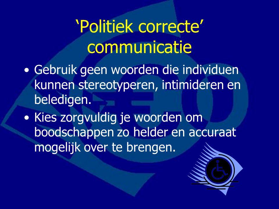 'Politiek correcte' communicatie Gebruik geen woorden die individuen kunnen stereotyperen, intimideren en beledigen.