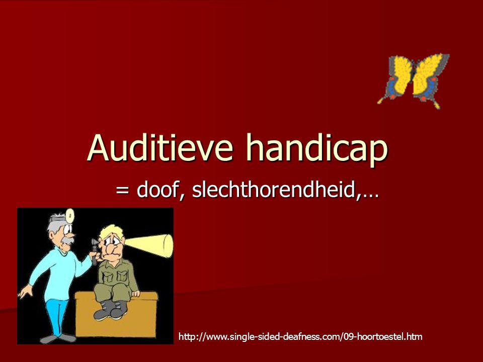 Auditieve handicap = doof, slechthorendheid,… http://www.single-sided-deafness.com/09-hoortoestel.htm