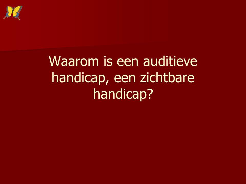 Waarom is een auditieve handicap, een zichtbare handicap?