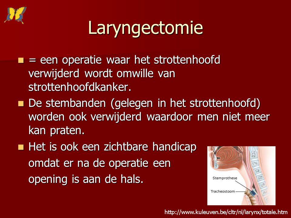Laryngectomie = een operatie waar het strottenhoofd verwijderd wordt omwille van strottenhoofdkanker. = een operatie waar het strottenhoofd verwijderd