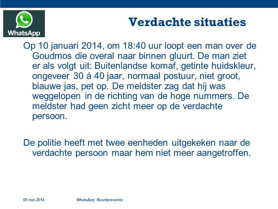 08 mei 2014WhatsApp Buurtpreventie Verdachte situaties Op 10 januari 2014, om 18:40 uur loopt een man over de Goudmos die overal naar binnen gluurt.
