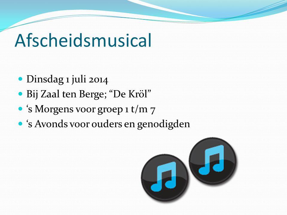 """Afscheidsmusical Dinsdag 1 juli 2014 Bij Zaal ten Berge; """"De Kröl"""" 's Morgens voor groep 1 t/m 7 's Avonds voor ouders en genodigden"""
