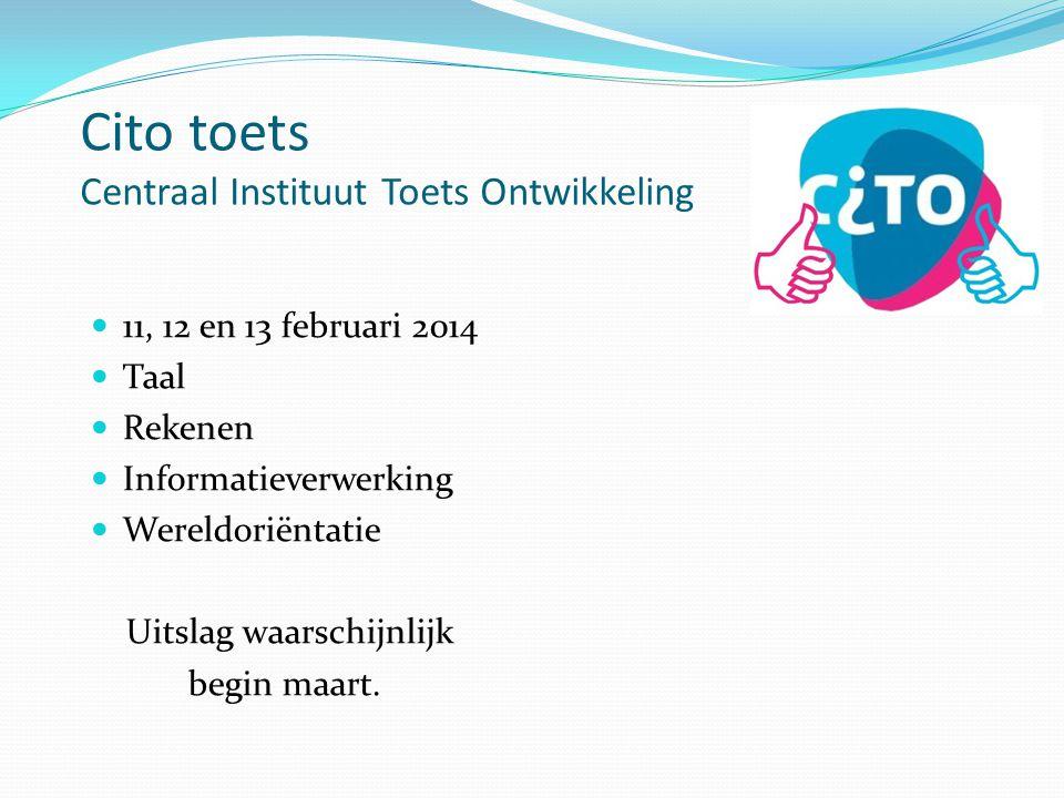 Cito toets Centraal Instituut Toets Ontwikkeling 11, 12 en 13 februari 2014 Taal Rekenen Informatieverwerking Wereldoriëntatie Uitslag waarschijnlijk