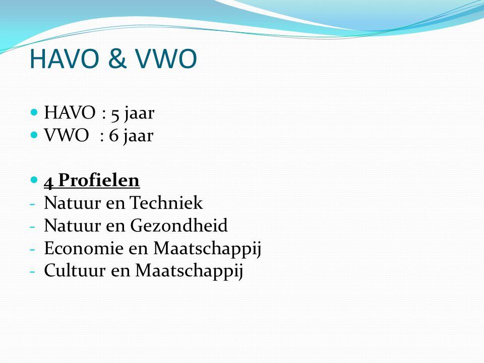 HAVO & VWO HAVO : 5 jaar VWO : 6 jaar 4 Profielen - Natuur en Techniek - Natuur en Gezondheid - Economie en Maatschappij - Cultuur en Maatschappij