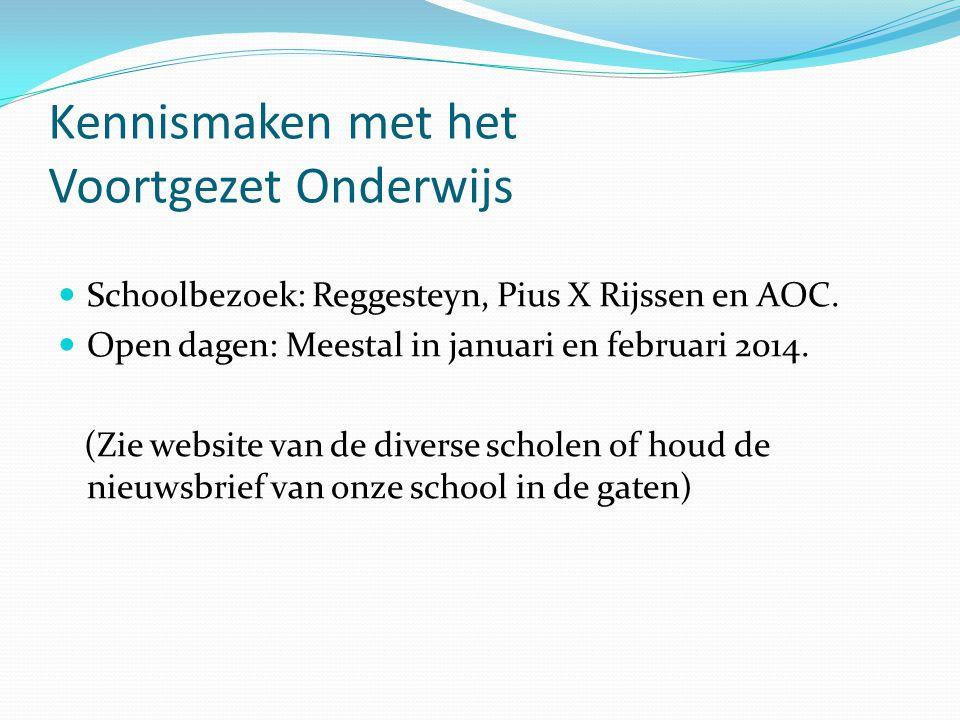 Kennismaken met het Voortgezet Onderwijs Schoolbezoek: Reggesteyn, Pius X Rijssen en AOC. Open dagen: Meestal in januari en februari 2014. (Zie websit