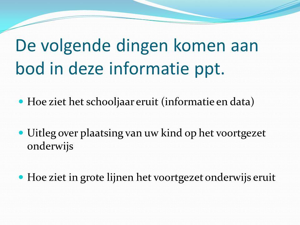 De volgende dingen komen aan bod in deze informatie ppt. Hoe ziet het schooljaar eruit (informatie en data) Uitleg over plaatsing van uw kind op het v