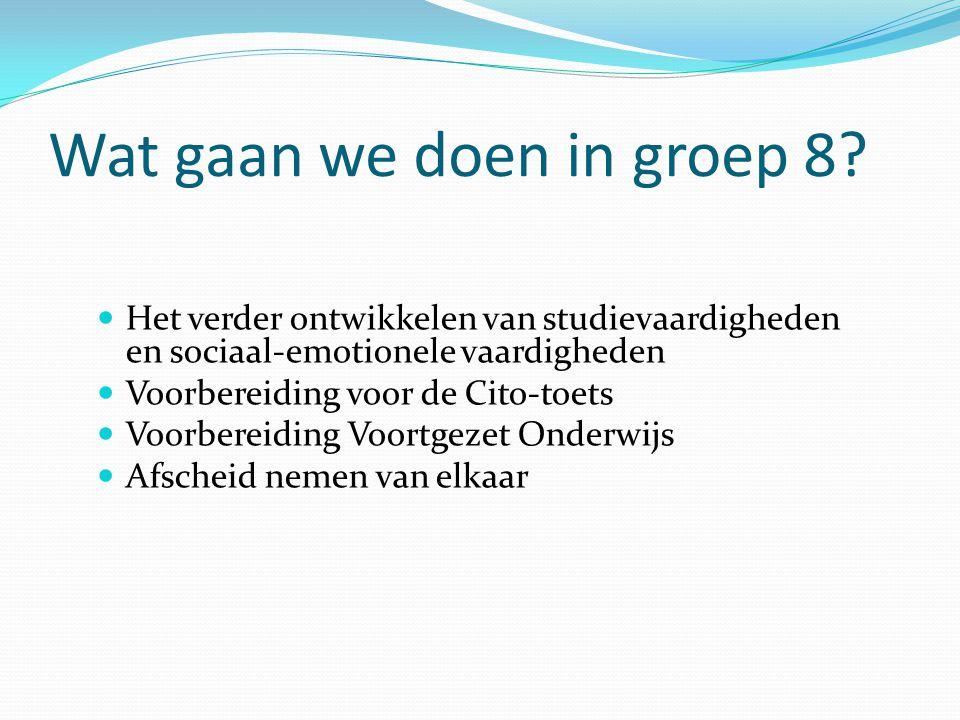 Wat gaan we doen in groep 8? Het verder ontwikkelen van studievaardigheden en sociaal-emotionele vaardigheden Voorbereiding voor de Cito-toets Voorber