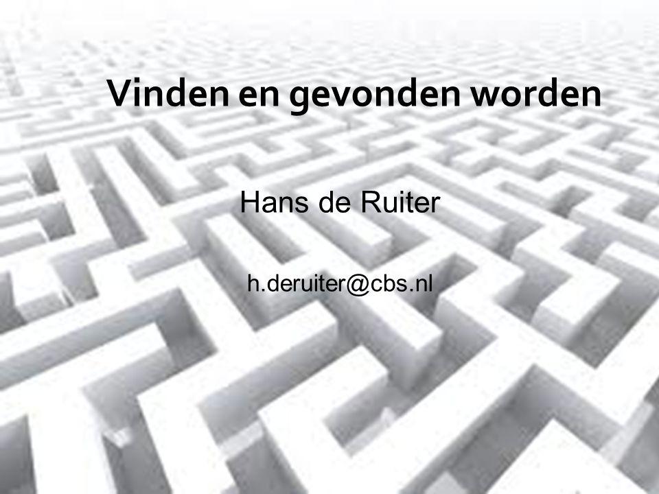 Vinden en gevonden worden Hans de Ruiter h.deruiter@cbs.nl