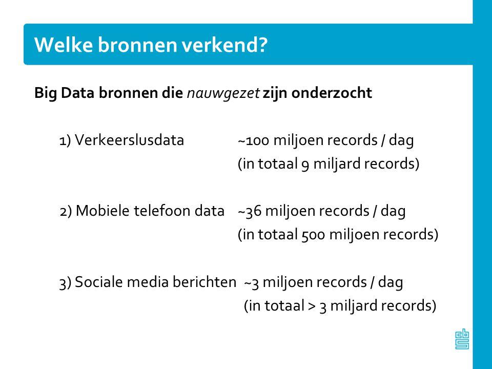 Welke bronnen verkend? Big Data bronnen die nauwgezet zijn onderzocht 1) Verkeerslusdata ~100 miljoen records / dag (in totaal 9 miljard records) 2) M