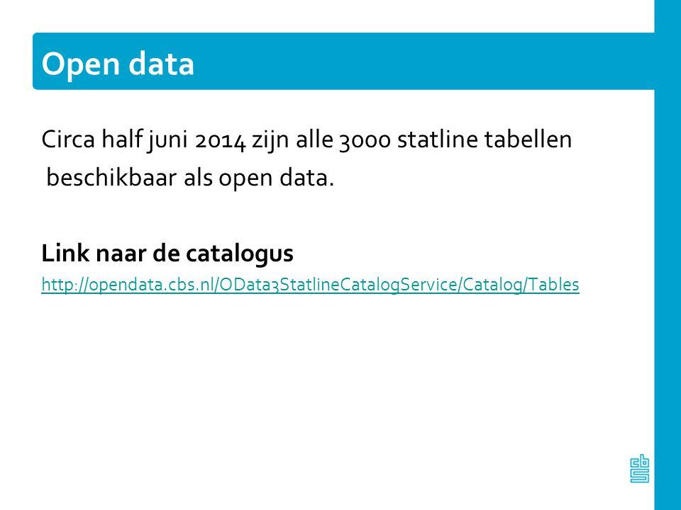 Open data Circa half juni 2014 zijn alle 3000 statline tabellen beschikbaar als open data. Link naar de catalogus http://opendata.cbs.nl/OData3Statlin