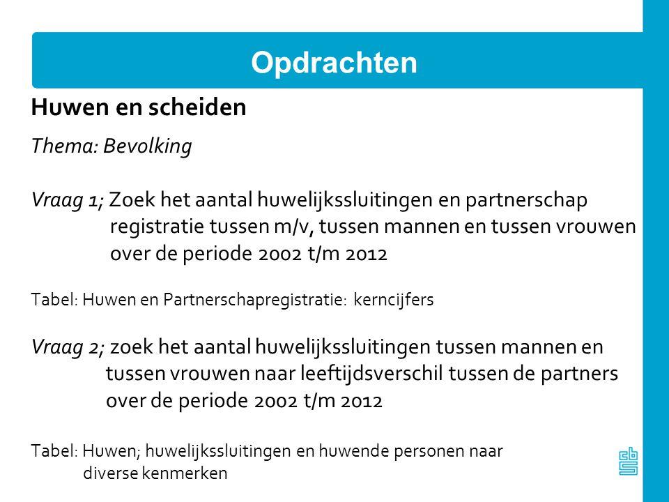 Opdrachten Huwen en scheiden Thema: Bevolking Vraag 1; Zoek het aantal huwelijkssluitingen en partnerschap registratie tussen m/v, tussen mannen en tu