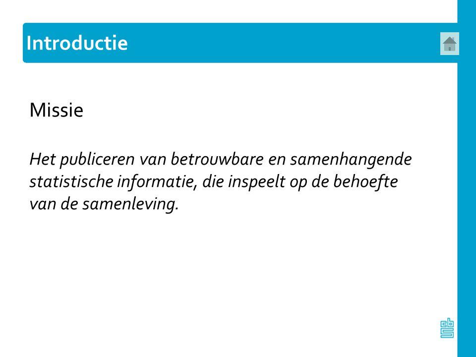 Het CBS: Werkt vanuit een wettelijk kader Wet op het Centraal Bureau voor de Statistiek (20 november 2003) Beschrijft de Nederlandse samenleving tot vandaag de dag Geen prognoses, uitzondering bevolkingsprognose Stelt informatie voor iedereen gelijktijdig beschikbaar Publieke taak Introductie