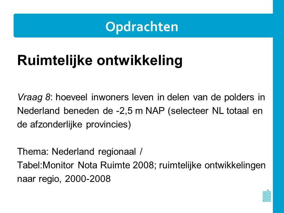 Ruimtelijke ontwikkeling Vraag 8: hoeveel inwoners leven in delen van de polders in Nederland beneden de -2,5 m NAP (selecteer NL totaal en de afzonde