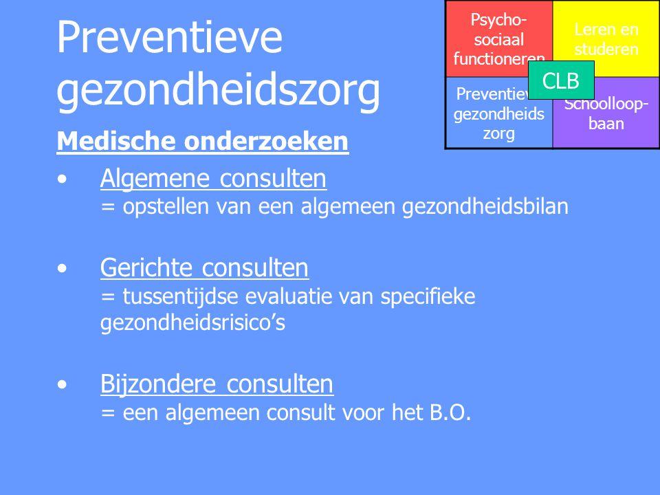 Preventieve gezondheidszorg Medische onderzoeken Algemene consulten = opstellen van een algemeen gezondheidsbilan Gerichte consulten = tussentijdse ev