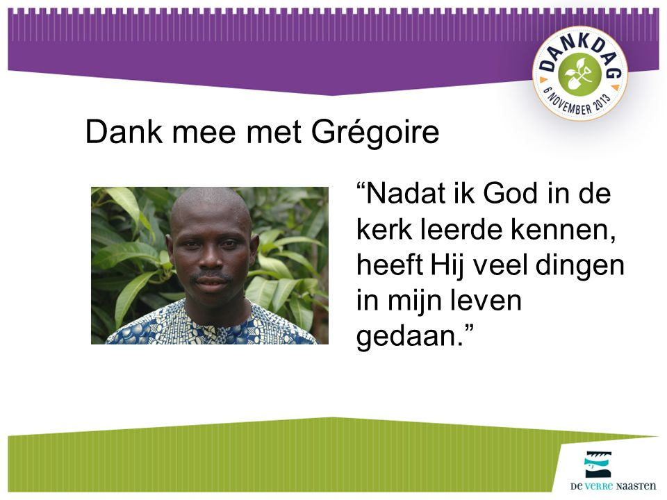 Dank mee met Grégoire Nadat ik God in de kerk leerde kennen, heeft Hij veel dingen in mijn leven gedaan.