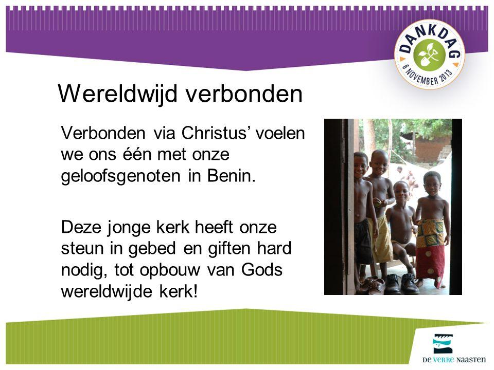 Wereldwijd verbonden Verbonden via Christus' voelen we ons één met onze geloofsgenoten in Benin.