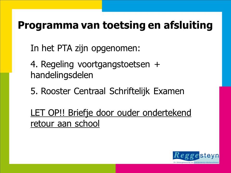 8-7-2014111 Programma van toetsing en afsluiting In het PTA zijn opgenomen: 4. Regeling voortgangstoetsen + handelingsdelen 5. Rooster Centraal Schrif
