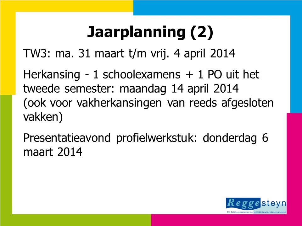 8-7-2014114 Jaarplanning (2) TW3: ma. 31 maart t/m vrij. 4 april 2014 Herkansing - 1 schoolexamens + 1 PO uit het tweede semester: maandag 14 april 20
