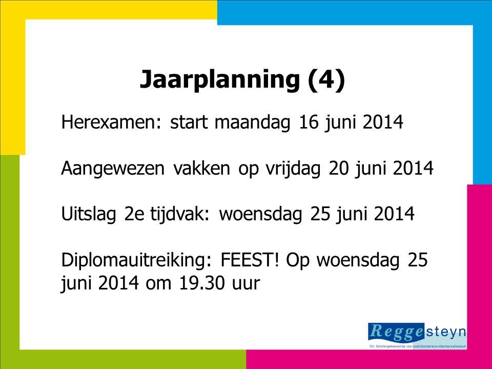 8-7-2014116 Jaarplanning (4) Herexamen: start maandag 16 juni 2014 Aangewezen vakken op vrijdag 20 juni 2014 Uitslag 2e tijdvak: woensdag 25 juni 2014