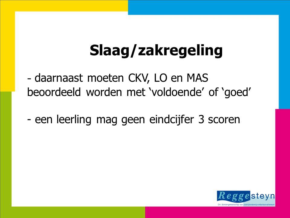 - daarnaast moeten CKV, LO en MAS beoordeeld worden met 'voldoende' of 'goed' - een leerling mag geen eindcijfer 3 scoren