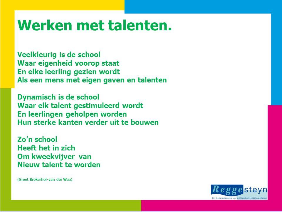 8-7-20143 Werken met talenten. Veelkleurig is de school Waar eigenheid voorop staat En elke leerling gezien wordt Als een mens met eigen gaven en tale