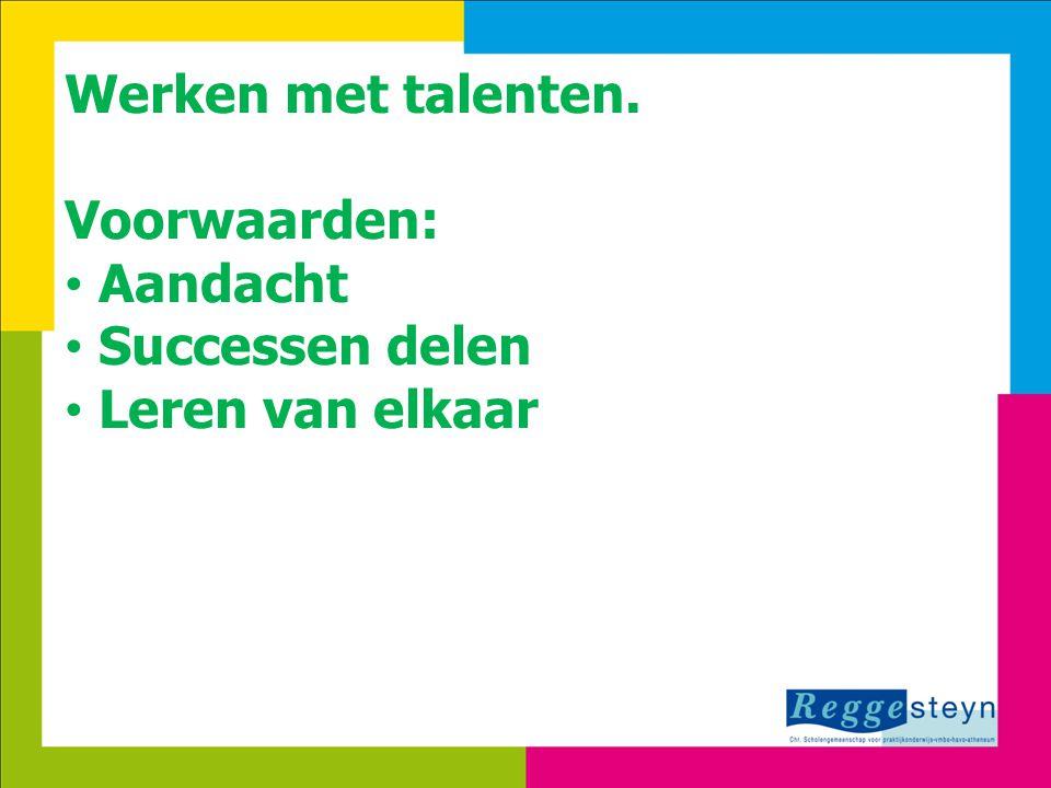 8-7-20144 Werken met talenten. Voorwaarden: Aandacht Successen delen Leren van elkaar