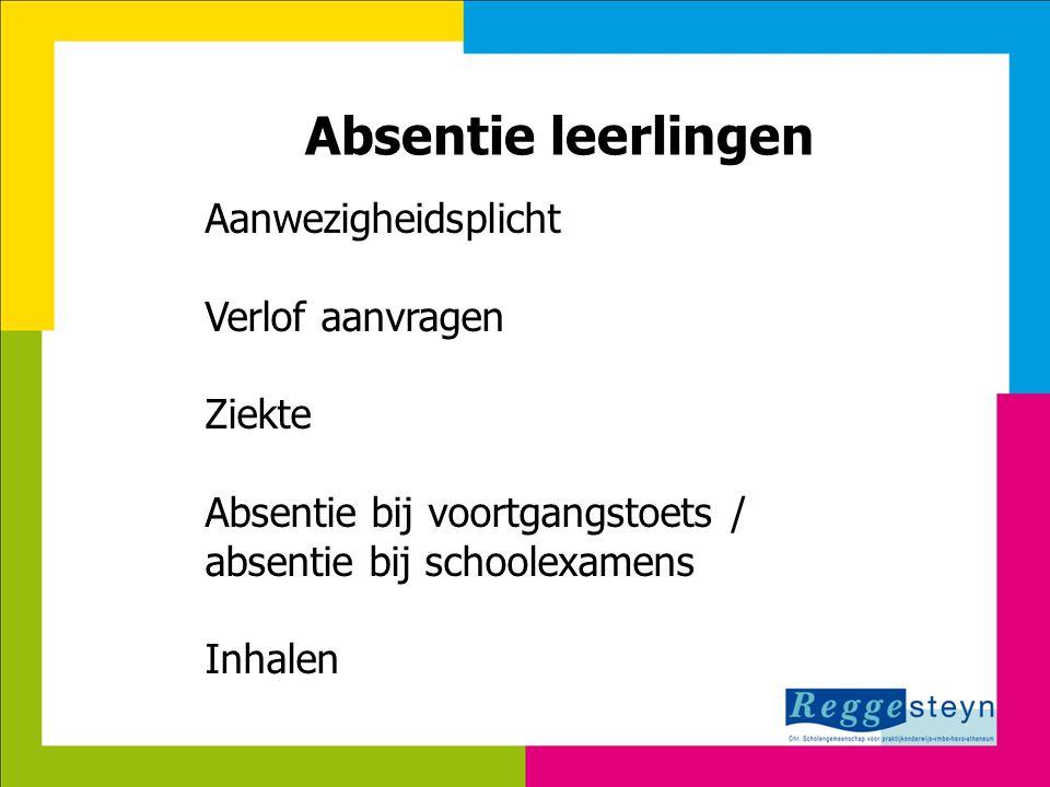 8-7-201418 Absentie leerlingen Aanwezigheidsplicht Verlof aanvragen Ziekte Absentie bij voortgangstoets / absentie bij schoolexamens Inhalen