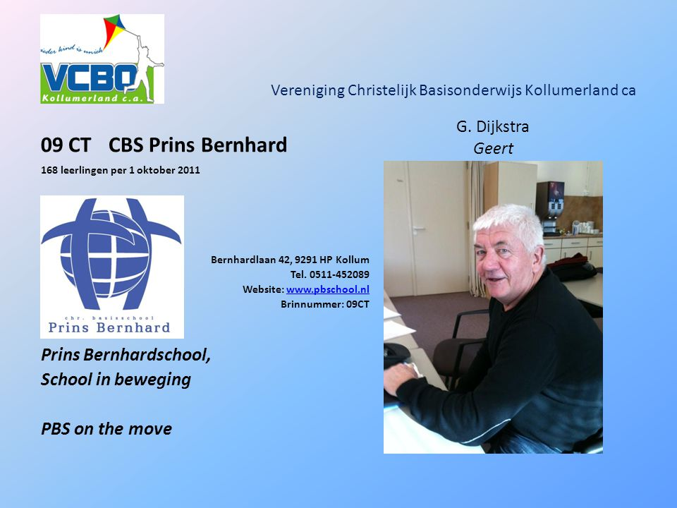 Vereniging Christelijk Basisonderwijs Kollumerland ca 09 CT CBS Prins Bernhard 168 leerlingen per 1 oktober 2011 Bernhardlaan 42, 9291 HP Kollum Tel.