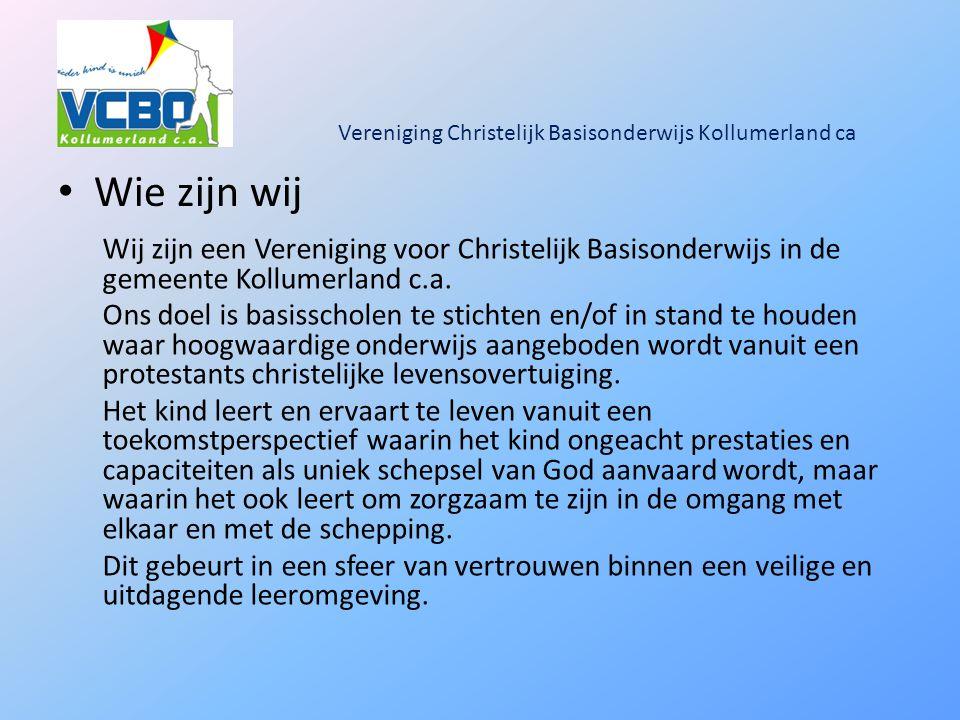 Vereniging Christelijk Basisonderwijs Kollumerland ca Wie zijn wij Wij zijn een Vereniging voor Christelijk Basisonderwijs in de gemeente Kollumerland c.a.