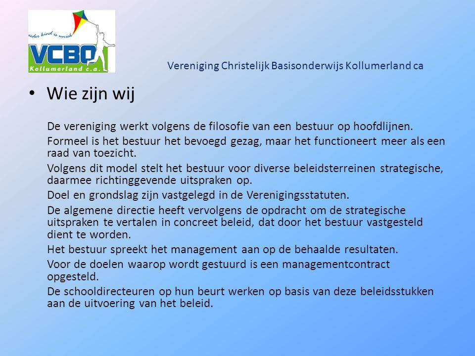 Vereniging Christelijk Basisonderwijs Kollumerland ca Wie zijn wij De vereniging werkt volgens de filosofie van een bestuur op hoofdlijnen.