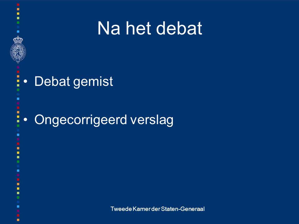 Tweede Kamer der Staten-Generaal Na het debat Debat gemist Ongecorrigeerd verslag