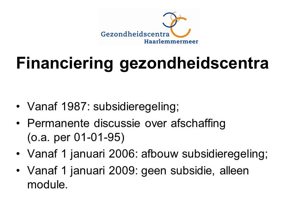 Financiering gezondheidscentra Vanaf 1987: subsidieregeling; Permanente discussie over afschaffing (o.a.