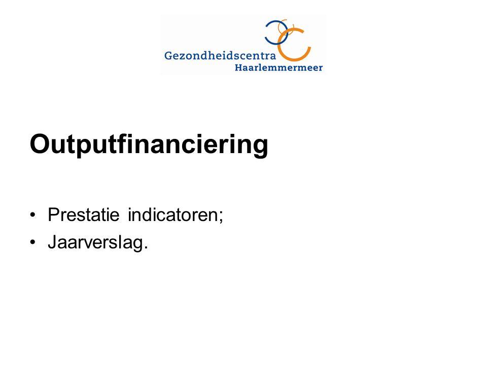 Outputfinanciering Prestatie indicatoren; Jaarverslag.