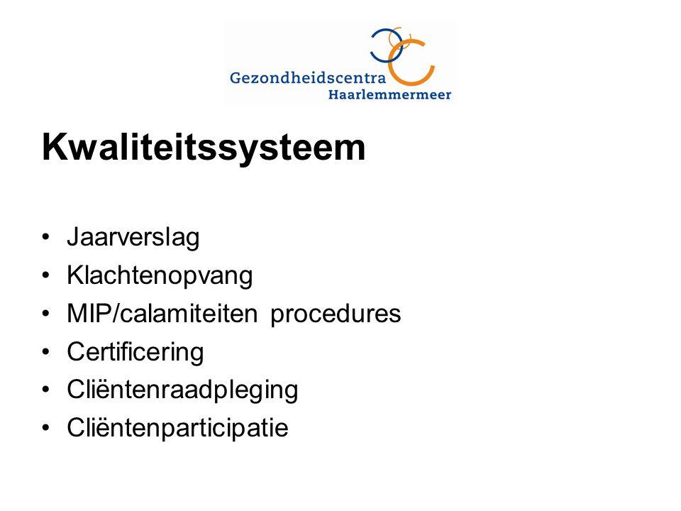 Kwaliteitssysteem Jaarverslag Klachtenopvang MIP/calamiteiten procedures Certificering Cliëntenraadpleging Cliëntenparticipatie