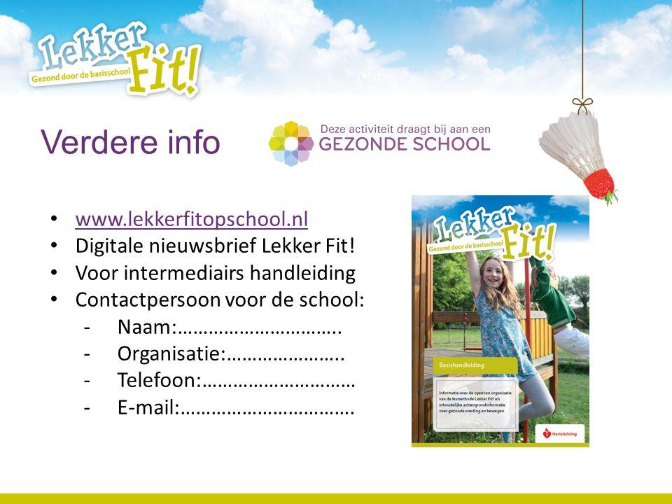 Verdere info www.lekkerfitopschool.nl Digitale nieuwsbrief Lekker Fit! Voor intermediairs handleiding Contactpersoon voor de school: -Naam:………………………….