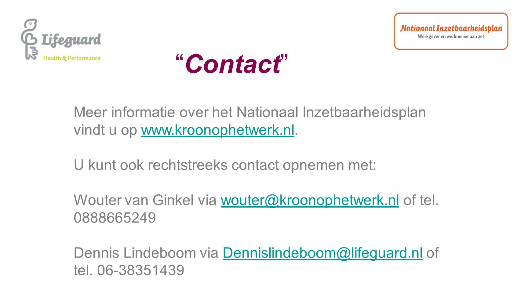 Meer informatie over het Nationaal Inzetbaarheidsplan vindt u op www.kroonophetwerk.nl.www.kroonophetwerk.nl U kunt ook rechtstreeks contact opnemen m