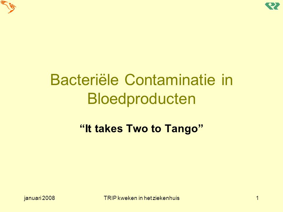 """januari 2008TRIP kweken in het ziekenhuis1 Bacteriële Contaminatie in Bloedproducten """"It takes Two to Tango"""""""