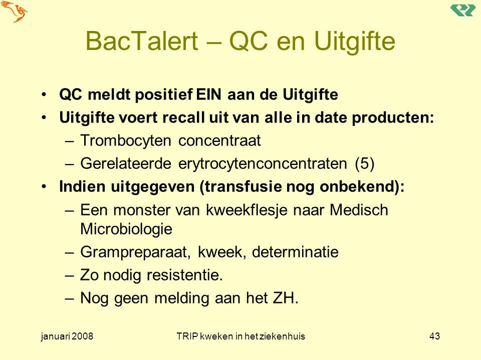 januari 2008TRIP kweken in het ziekenhuis43 BacTalert – QC en Uitgifte QC meldt positief EIN aan de Uitgifte Uitgifte voert recall uit van alle in dat
