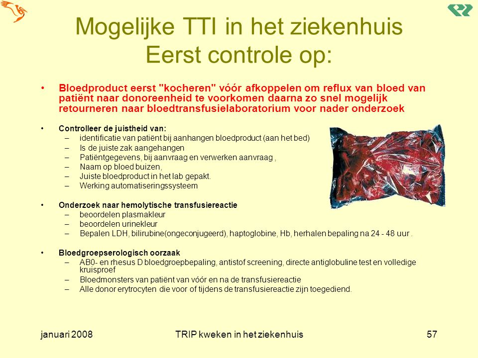 januari 2008TRIP kweken in het ziekenhuis57 Mogelijke TTI in het ziekenhuis Eerst controle op: Bloedproduct eerst