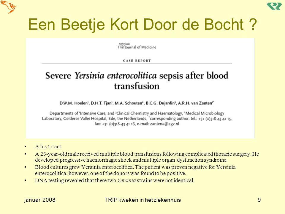 januari 2008TRIP kweken in het ziekenhuis40 Class B Bacteria Potential pathogens belonging to the commensal flora.