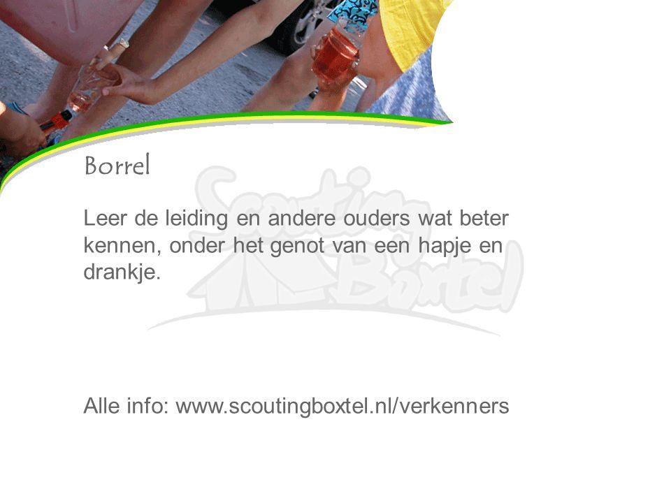 Borrel Leer de leiding en andere ouders wat beter kennen, onder het genot van een hapje en drankje. Alle info: www.scoutingboxtel.nl/verkenners