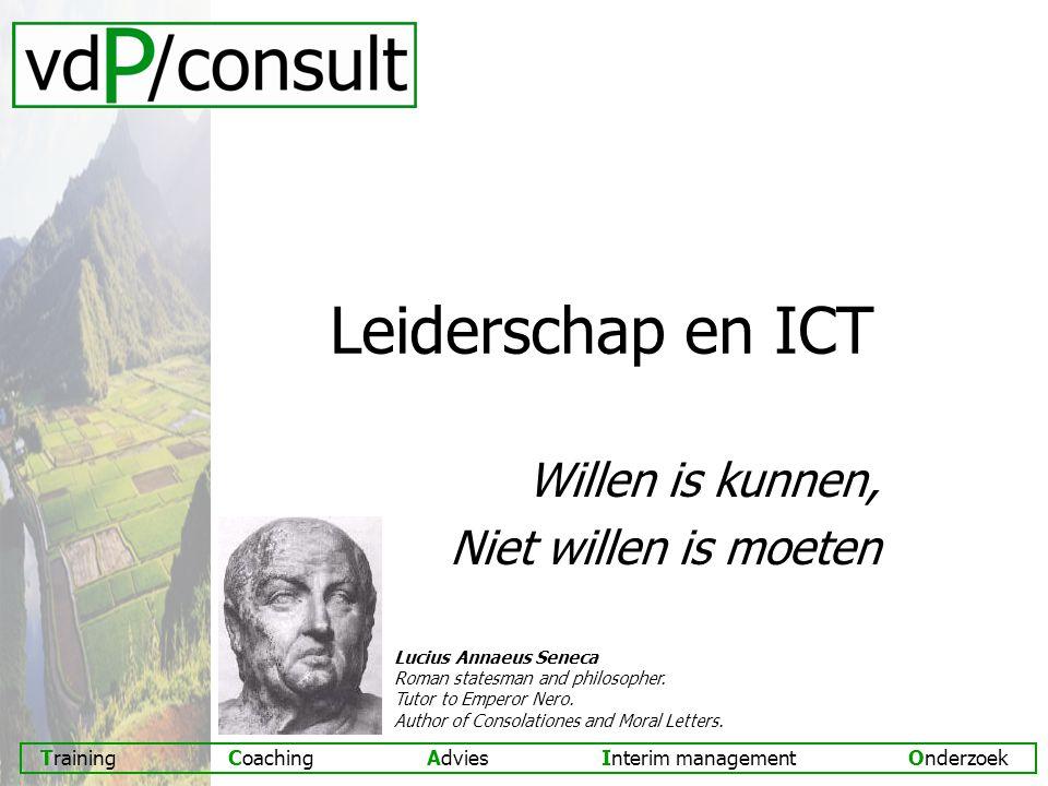 Training Coaching Advies Interim management Onderzoek Leiderschap en ICT Willen is kunnen, Niet willen is moeten Lucius Annaeus Seneca Roman statesman and philosopher.