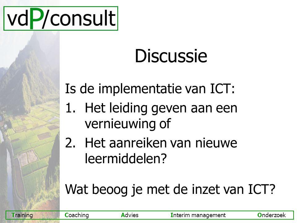 Discussie Is de implementatie van ICT: 1.Het leiding geven aan een vernieuwing of 2.Het aanreiken van nieuwe leermiddelen.