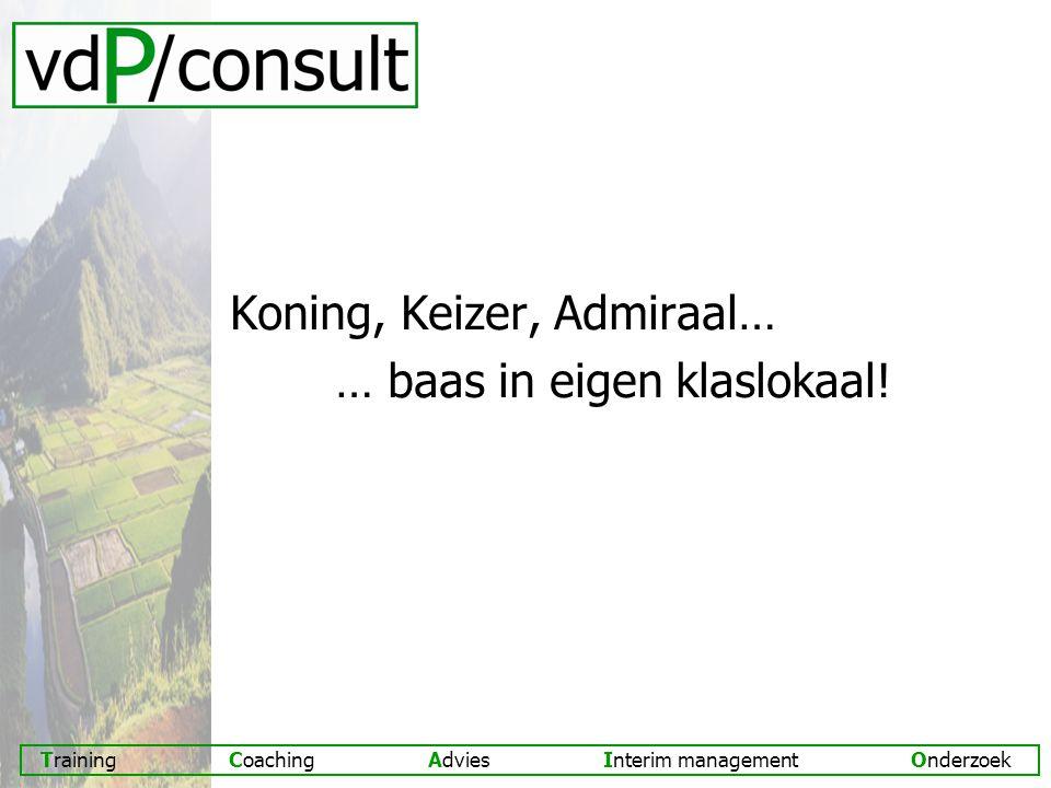 Training Coaching Advies Interim management Onderzoek Koning, Keizer, Admiraal… … baas in eigen klaslokaal!