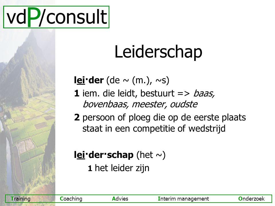 Training Coaching Advies Interim management Onderzoek Leiderschap lei·der (de ~ (m.), ~s) 1 iem.
