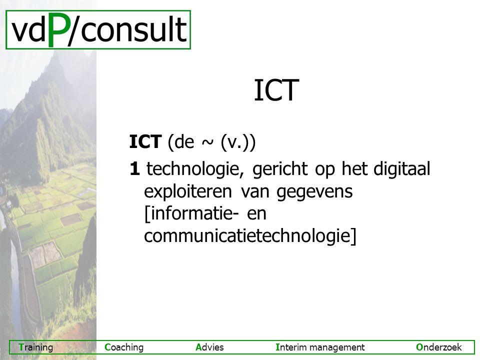 Training Coaching Advies Interim management Onderzoek ICT ICT (de ~ (v.)) 1 technologie, gericht op het digitaal exploiteren van gegevens [informatie- en communicatietechnologie]