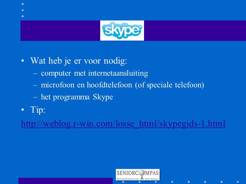 Wat heb je er voor nodig: –computer met internetaansluiting –microfoon en hoofdtelefoon (of speciale telefoon) –het programma Skype Tip: http://weblog