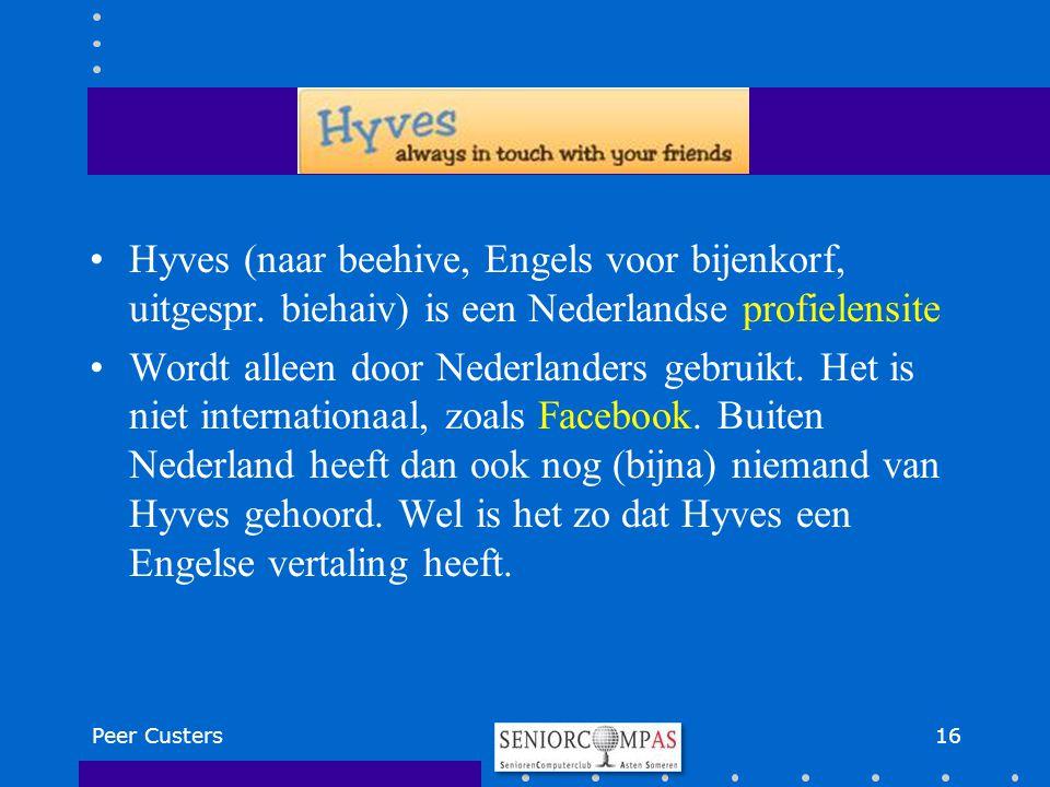 Hyves (naar beehive, Engels voor bijenkorf, uitgespr. biehaiv) is een Nederlandse profielensite Wordt alleen door Nederlanders gebruikt. Het is niet i
