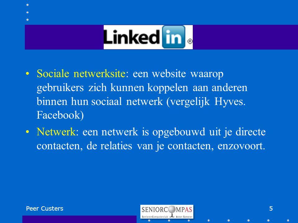 Peer Custers5 Sociale netwerksite: een website waarop gebruikers zich kunnen koppelen aan anderen binnen hun sociaal netwerk (vergelijk Hyves. Faceboo
