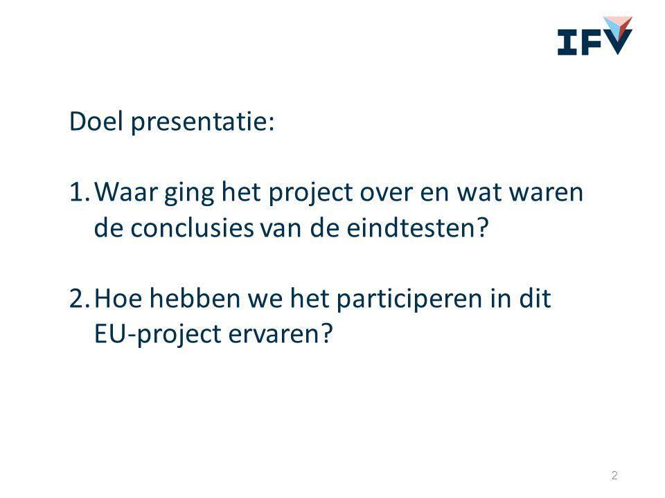2 Doel presentatie: 1.Waar ging het project over en wat waren de conclusies van de eindtesten? 2.Hoe hebben we het participeren in dit EU-project erva
